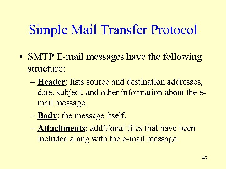 Simple Mail Transfer Protocol • SMTP E-mail messages have the following structure: – Header: