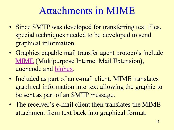 Attachments in MIME • Since SMTP was developed for transferring text files, special techniques