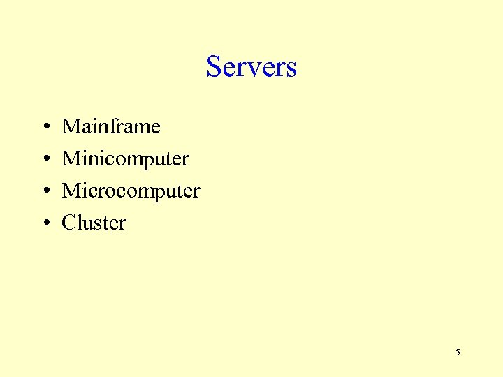 Servers • • Mainframe Minicomputer Microcomputer Cluster 5