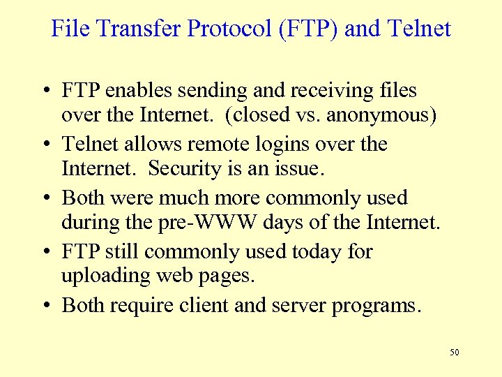 File Transfer Protocol (FTP) and Telnet • FTP enables sending and receiving files over