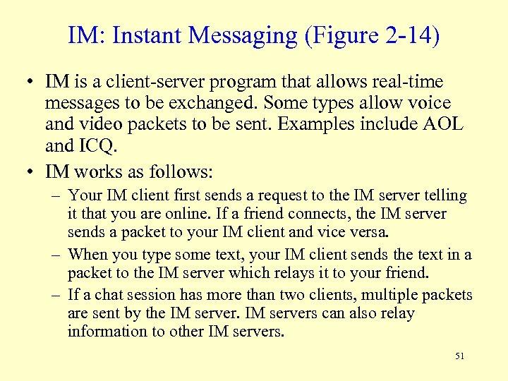 IM: Instant Messaging (Figure 2 -14) • IM is a client-server program that allows