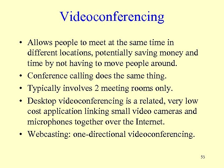 Videoconferencing • Allows people to meet at the same time in different locations, potentially
