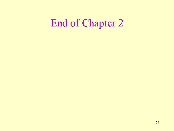 End of Chapter 2 54