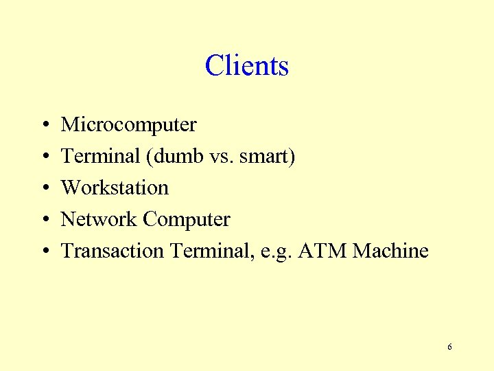 Clients • • • Microcomputer Terminal (dumb vs. smart) Workstation Network Computer Transaction Terminal,