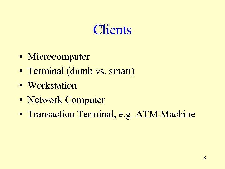 Clients • • • Microcomputer Terminal (dumb vs. smart) Workstation Network Computer Transaction Terminal,