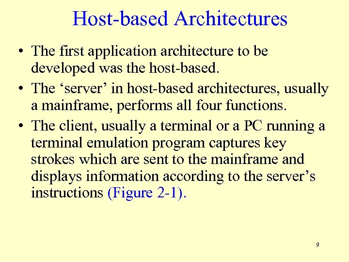 Host-based Architectures • The first application architecture to be developed was the host-based. •