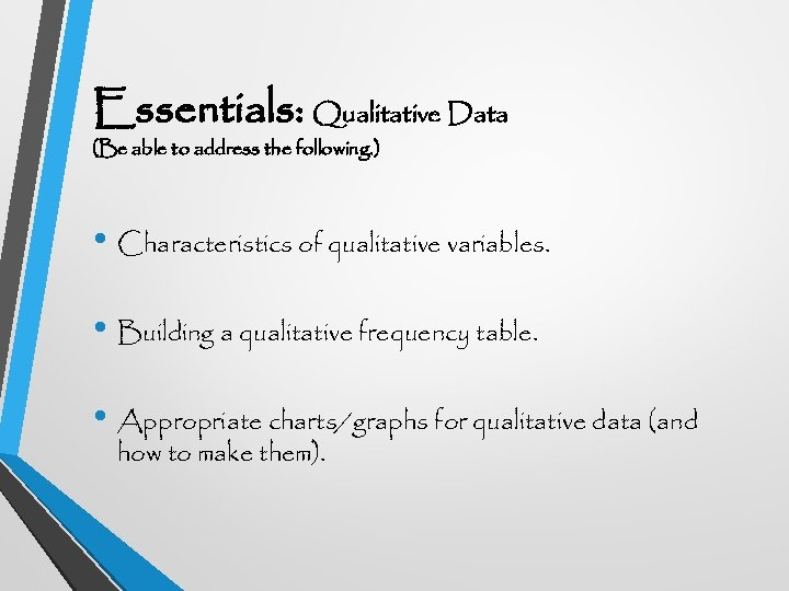 Essentials: Qualitative Data (Be able to address the following. ) • Characteristics of qualitative