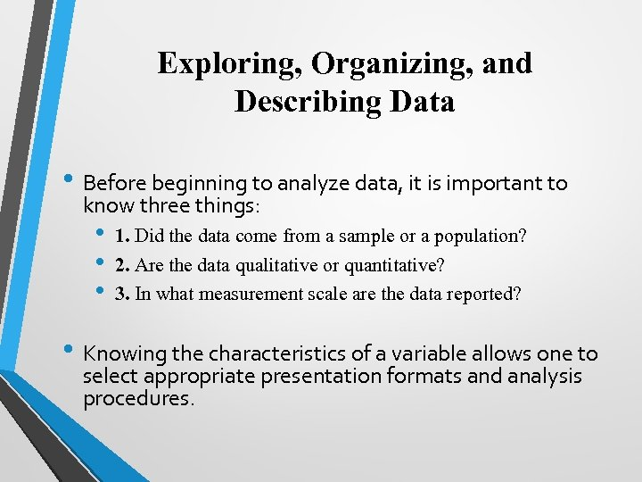 Exploring, Organizing, and Describing Data • Before beginning to analyze data, it is important