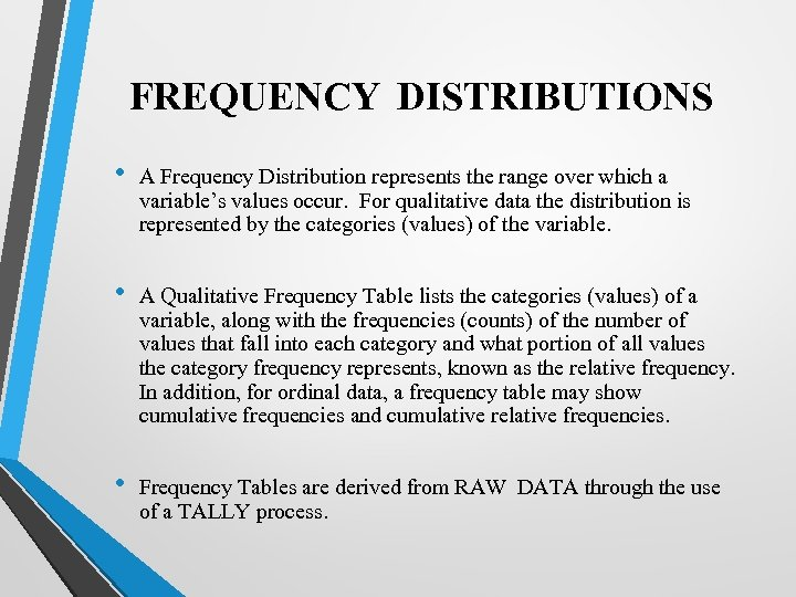 FREQUENCY DISTRIBUTIONS • A Frequency Distribution represents the range over which a variable's values