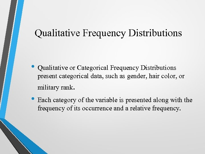 Qualitative Frequency Distributions • Qualitative or Categorical Frequency Distributions present categorical data, such as
