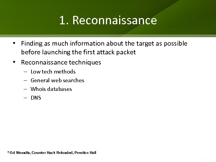 1. Reconnaissance • Finding as much information about the target as possible before launching