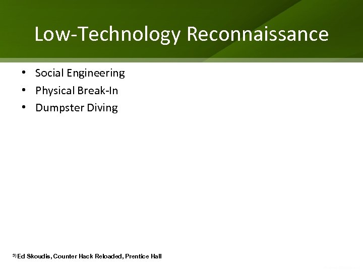 Low-Technology Reconnaissance • Social Engineering • Physical Break-In • Dumpster Diving 3) Ed Skoudis,