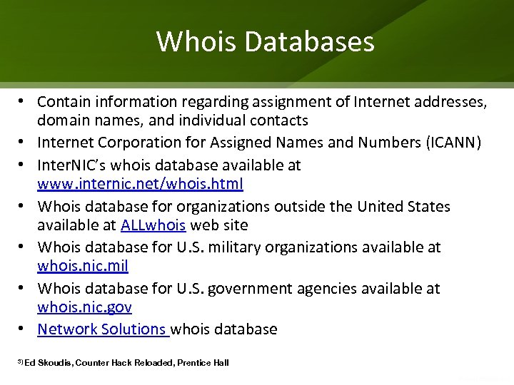 Whois Databases • Contain information regarding assignment of Internet addresses, domain names, and individual
