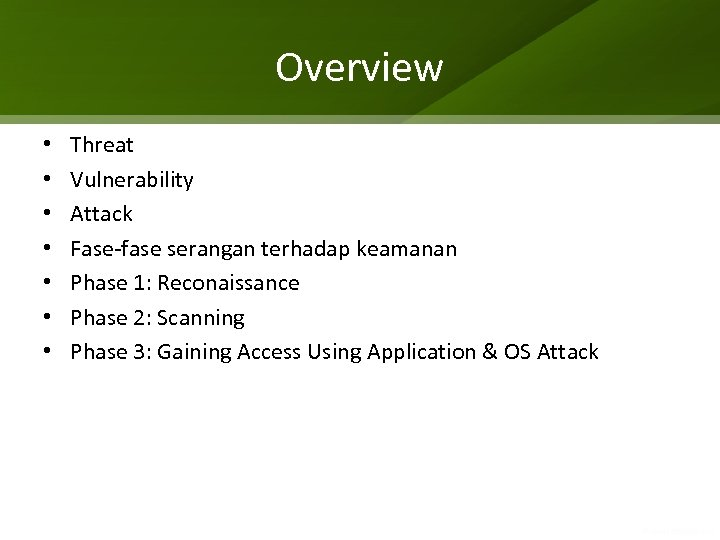 Overview • • Threat Vulnerability Attack Fase-fase serangan terhadap keamanan Phase 1: Reconaissance Phase