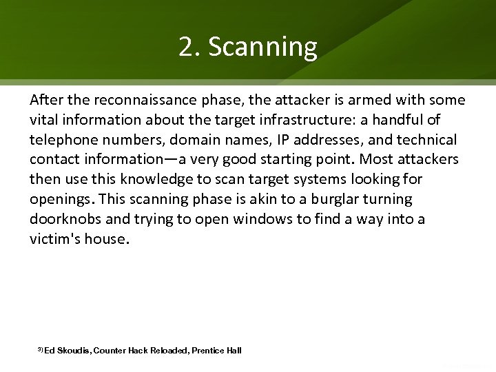 2. Scanning After the reconnaissance phase, the attacker is armed with some vital information