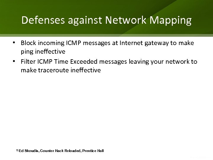 Defenses against Network Mapping • Block incoming ICMP messages at Internet gateway to make