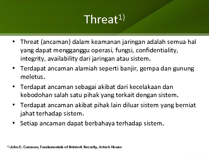 Threat 1) • Threat (ancaman) dalam keamanan jaringan adalah semua hal yang dapat mengganggu