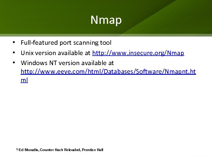 Nmap • Full-featured port scanning tool • Unix version available at http: //www. insecure.