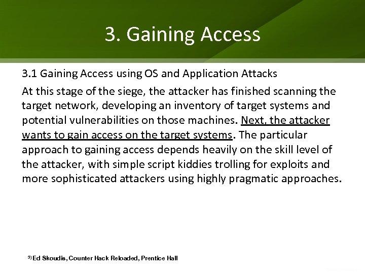 3. Gaining Access 3. 1 Gaining Access using OS and Application Attacks At this