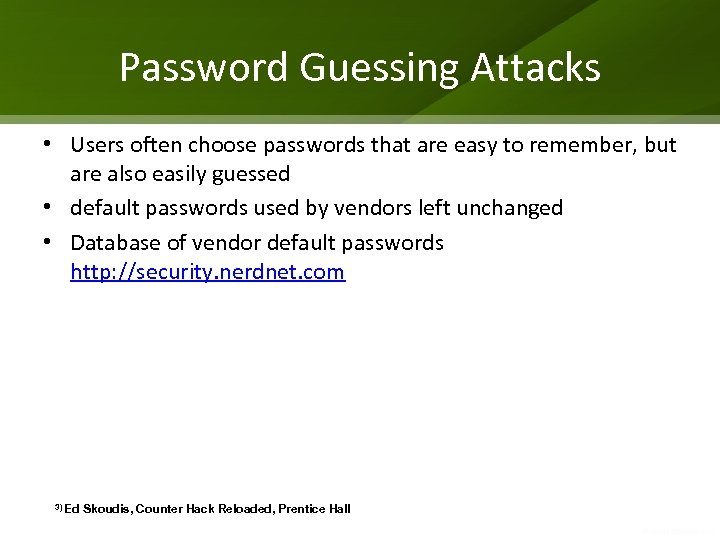 Password Guessing Attacks • Users often choose passwords that are easy to remember, but