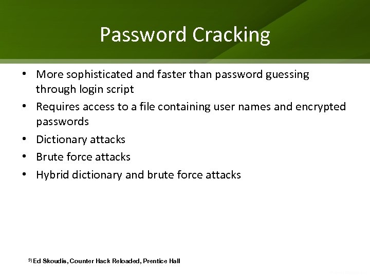 Password Cracking • More sophisticated and faster than password guessing through login script •