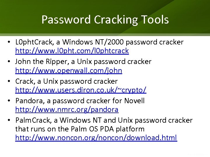 Password Cracking Tools • L 0 pht. Crack, a Windows NT/2000 password cracker http: