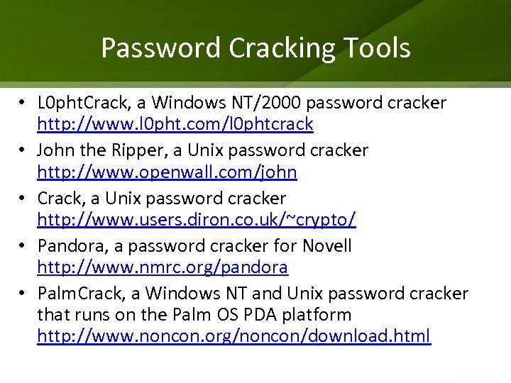 Password Cracking Tools • L 0 pht. Crack, a Windows NT/2000 password cracker http: