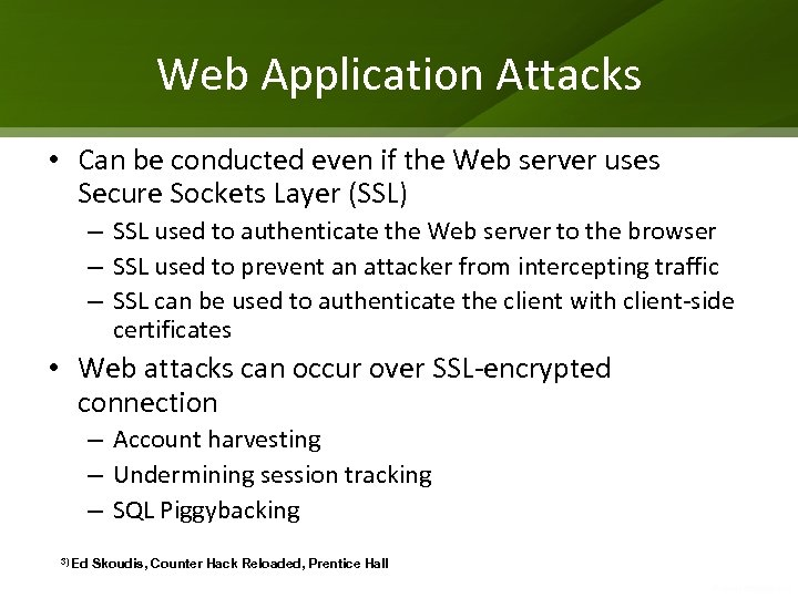 Web Application Attacks • Can be conducted even if the Web server uses Secure