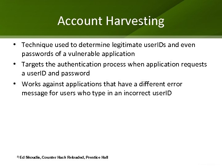 Account Harvesting • Technique used to determine legitimate user. IDs and even passwords of