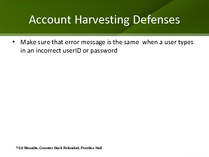 Account Harvesting Defenses • Make sure that error message is the same when a