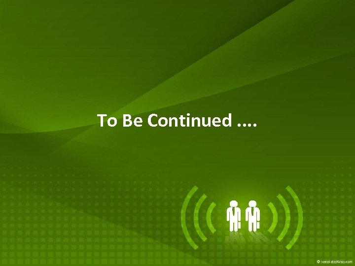 To Be Continued. .