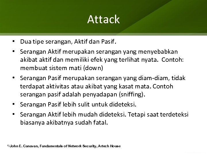 Attack • Dua tipe serangan, Aktif dan Pasif. • Serangan Aktif merupakan serangan yang