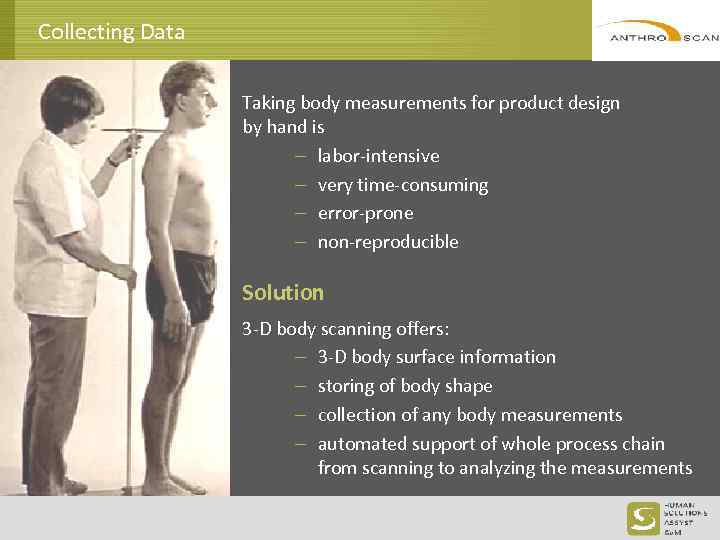Collecting Data Taking body measurements for product design by hand is labor-intensive very time-consuming