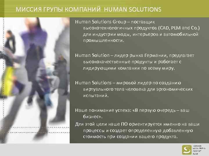 МИССИЯ ГРУПЫ КОМПАНИЙ HUMAN SOLUTIONS Human Solutions Group – поставщик высокотехнологичных продуктов (CAD, PLM