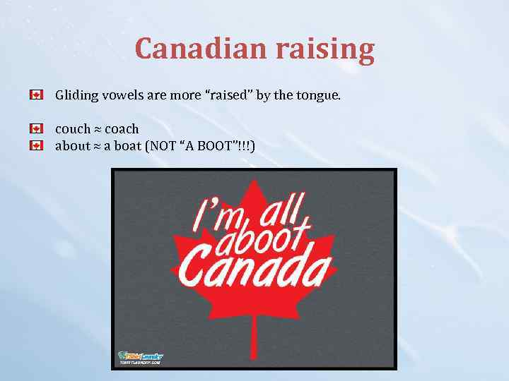 """Canadian raising Gliding vowels are more """"raised"""" by the tongue. couch ≈ coach about"""