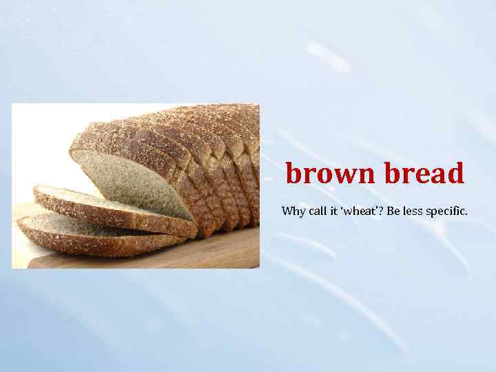 brown bread Why call it 'wheat'? Be less specific.