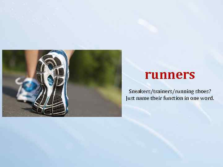 runners Sneakers/trainers/running shoes? Just name their function in one word.