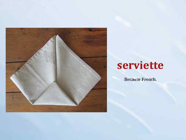 serviette Because French.
