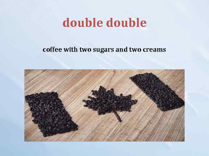 double coffee with two sugars and two creams