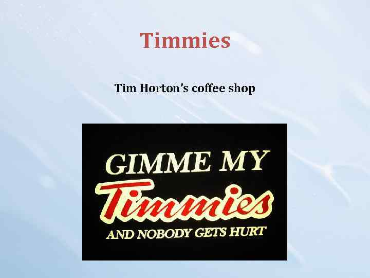Timmies Tim Horton's coffee shop
