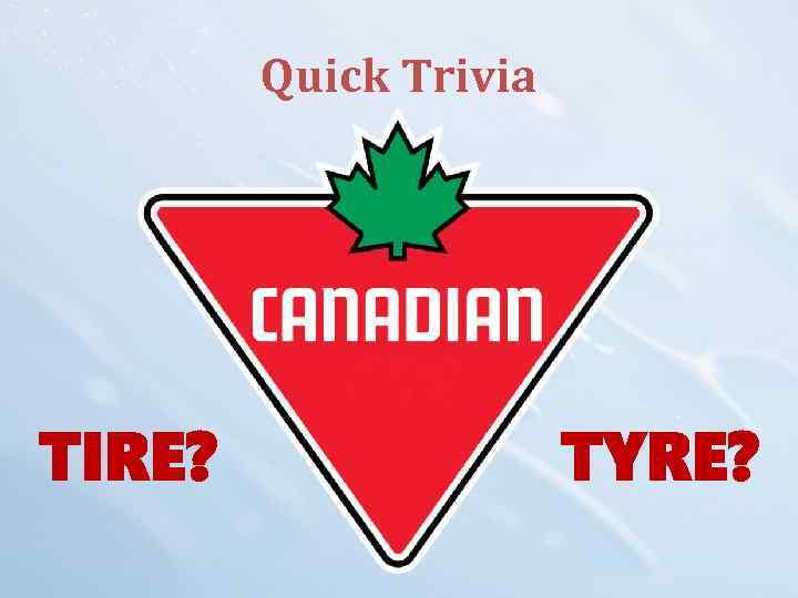 Quick Trivia TIRE? TYRE?
