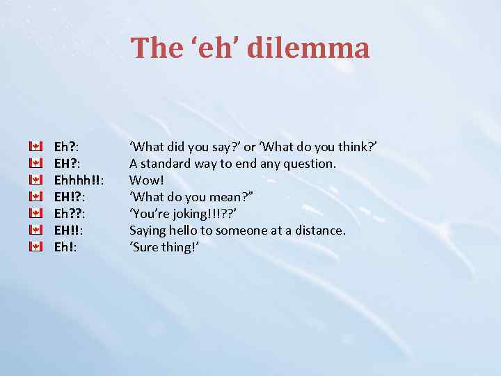 The 'eh' dilemma Eh? : EH? : Ehhhh!!: EH!? : Eh? ? : EH!!: