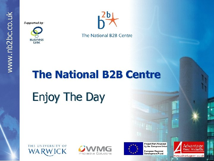 www. nb 2 bc. co. uk Supported by: The National B 2 B Centre