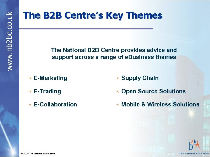 www. nb 2 bc. co. uk The B 2 B Centre's Key Themes The