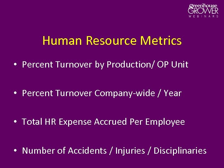 Human Resource Metrics • Percent Turnover by Production/ OP Unit • Percent Turnover Company-wide