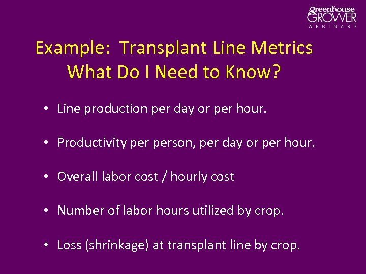 Example: Transplant Line Metrics What Do I Need to Know? • Line production per