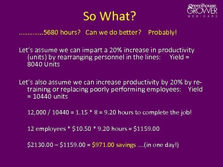 So What? …………. . 5680 hours? Can we do better? Probably! Let's assume we