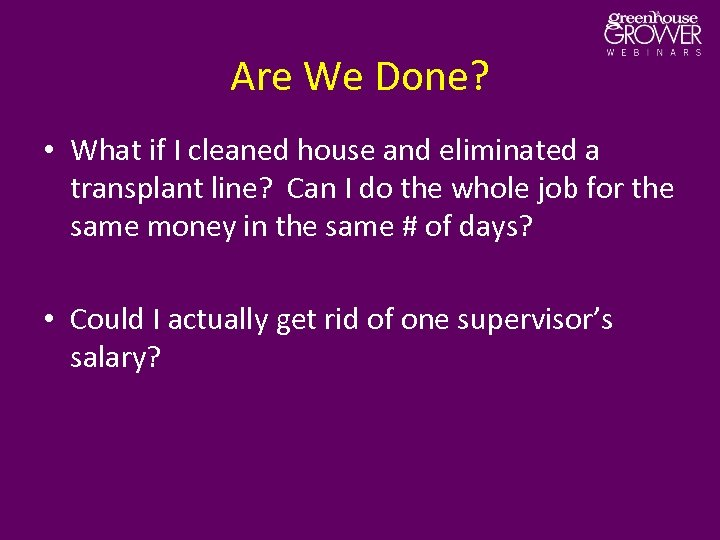 Are We Done? • What if I cleaned house and eliminated a transplant line?