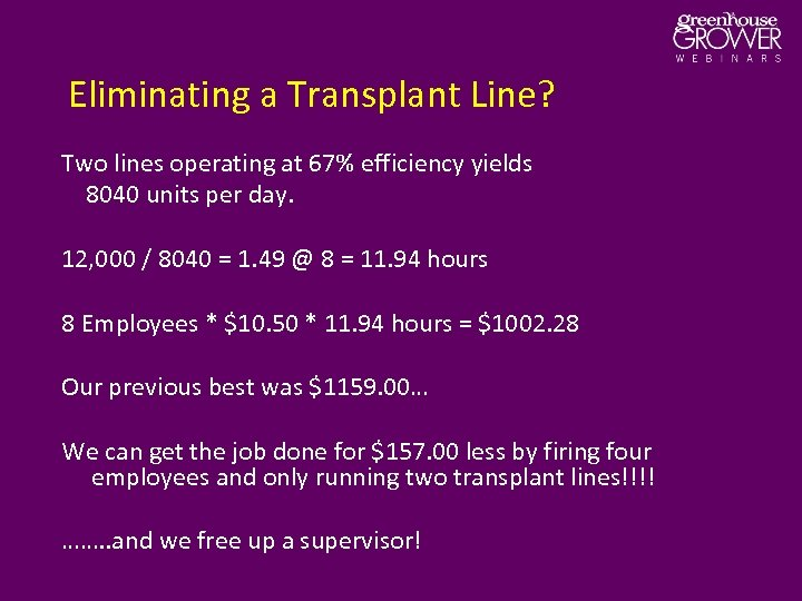 Eliminating a Transplant Line? Two lines operating at 67% efficiency yields 8040 units per
