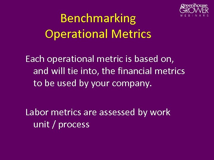 Benchmarking Operational Metrics Each operational metric is based on, and will tie into, the